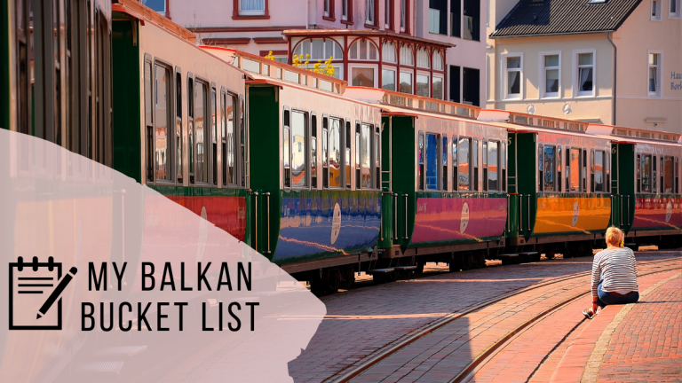 My Balkan Bucket List